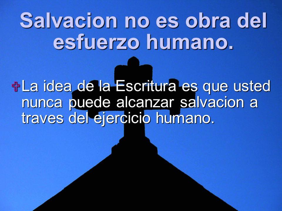 Slide 9 Salvacion no es obra del esfuerzo humano. La idea de la Escritura es que usted nunca puede alcanzar salvacion a traves del ejercicio humano. L