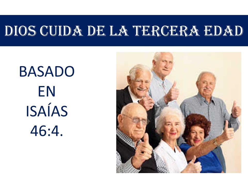 DIOS CUIDA DE LA TERCERA EDAD BASADO EN ISAÍAS 46:4.