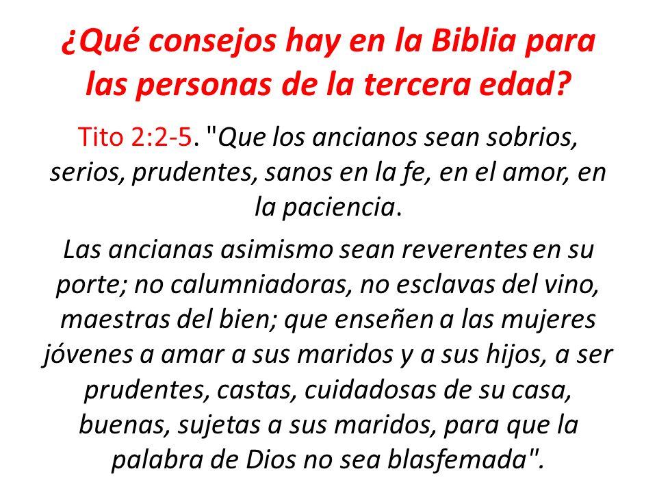 ¿Qué consejos hay en la Biblia para las personas de la tercera edad? Tito 2:2-5.