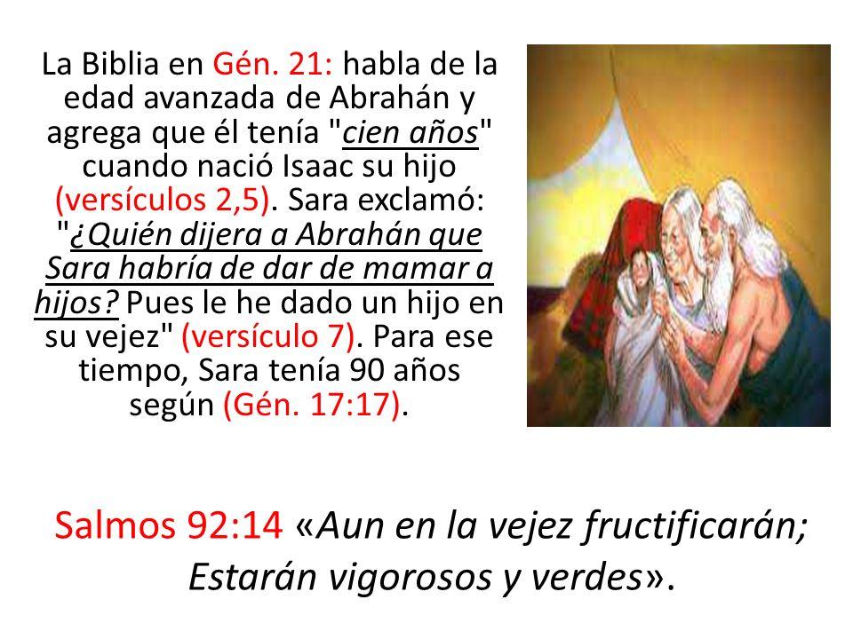 La Biblia en Gén. 21: habla de la edad avanzada de Abrahán y agrega que él tenía