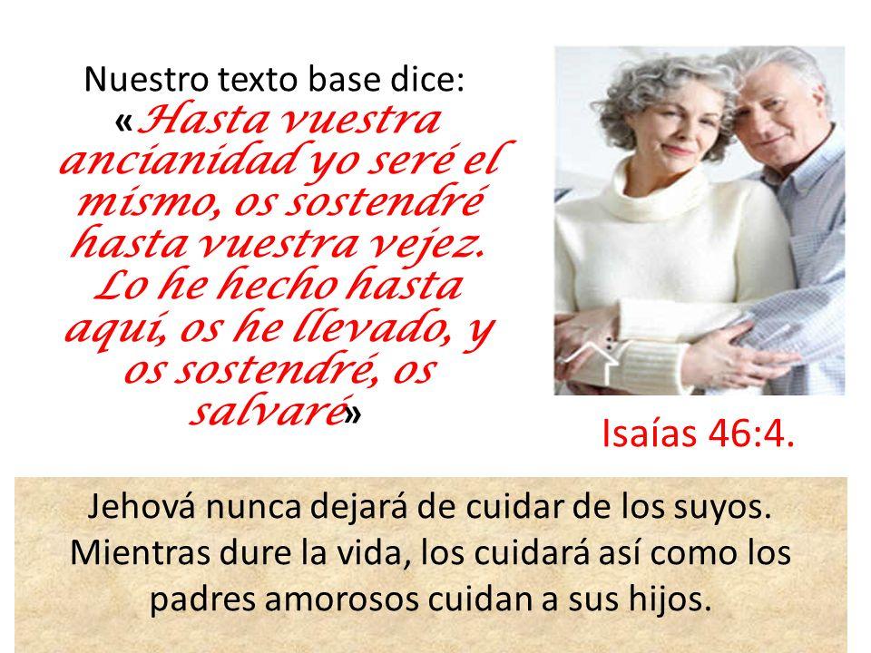 Nuestro texto base dice: « Hasta vuestra ancianidad yo seré el mismo, os sostendré hasta vuestra vejez. Lo he hecho hasta aquí, os he llevado, y os so
