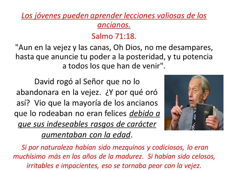 Los jóvenes pueden aprender lecciones valiosas de los ancianos. Salmo 71:18.