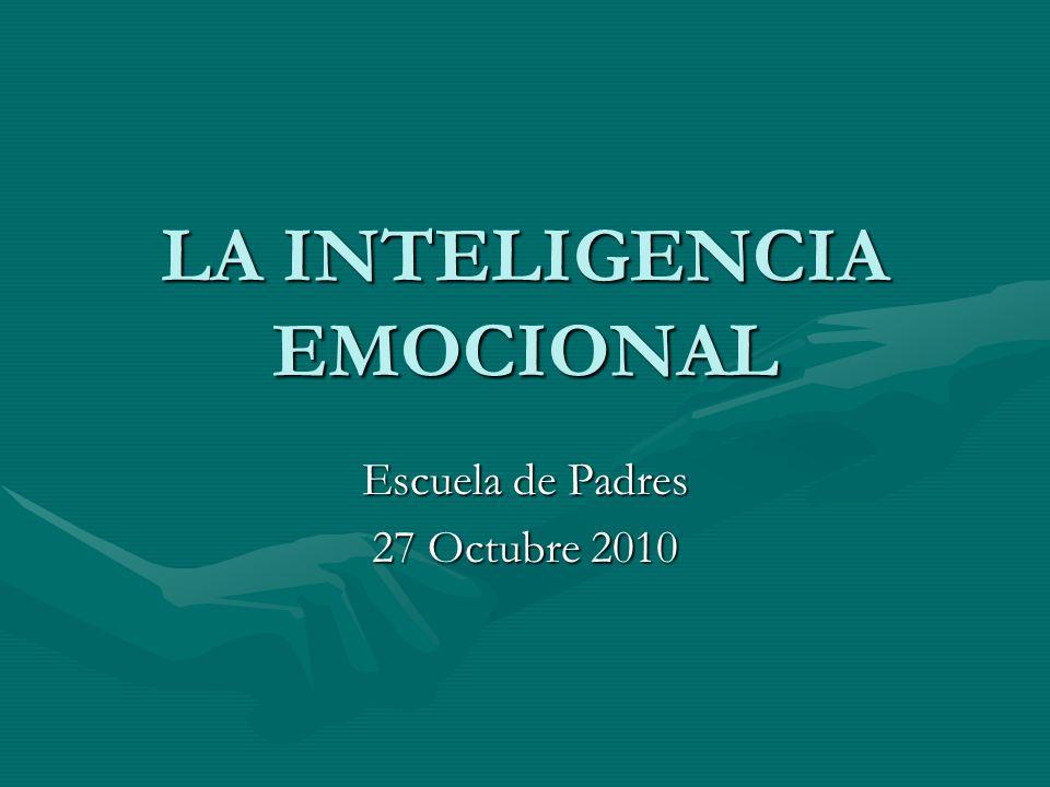 LA INTELIGENCIA EMOCIONAL Escuela de Padres 27 Octubre 2010
