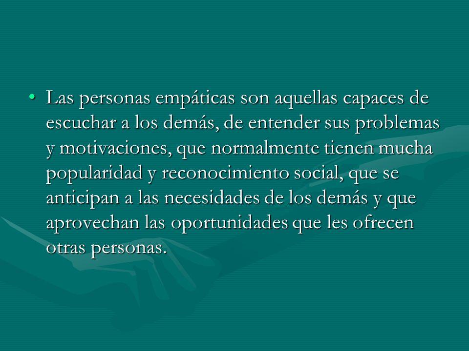 Las personas empáticas son aquellas capaces de escuchar a los demás, de entender sus problemas y motivaciones, que normalmente tienen mucha popularida