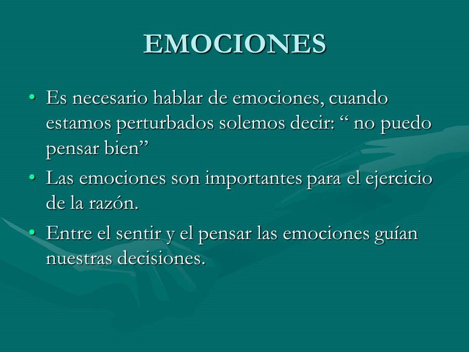EMOCIONES Es necesario hablar de emociones, cuando estamos perturbados solemos decir: no puedo pensar bienEs necesario hablar de emociones, cuando est