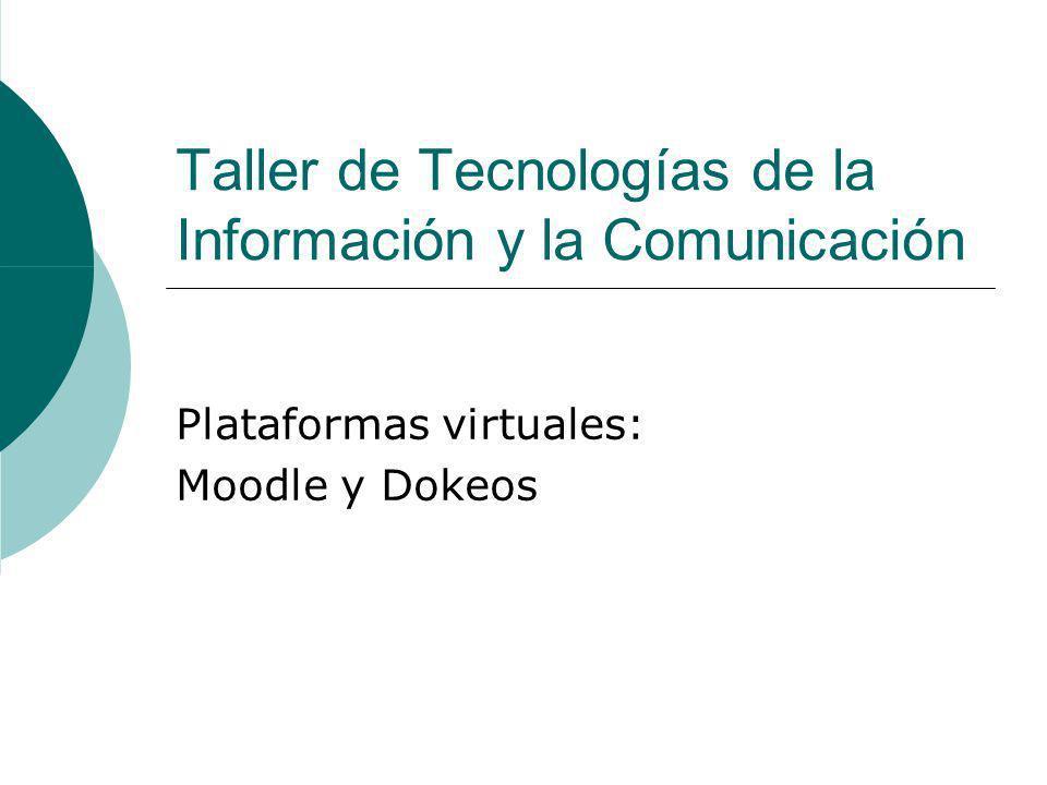 Taller de Tecnologías de la Información y la Comunicación Plataformas virtuales: Moodle y Dokeos