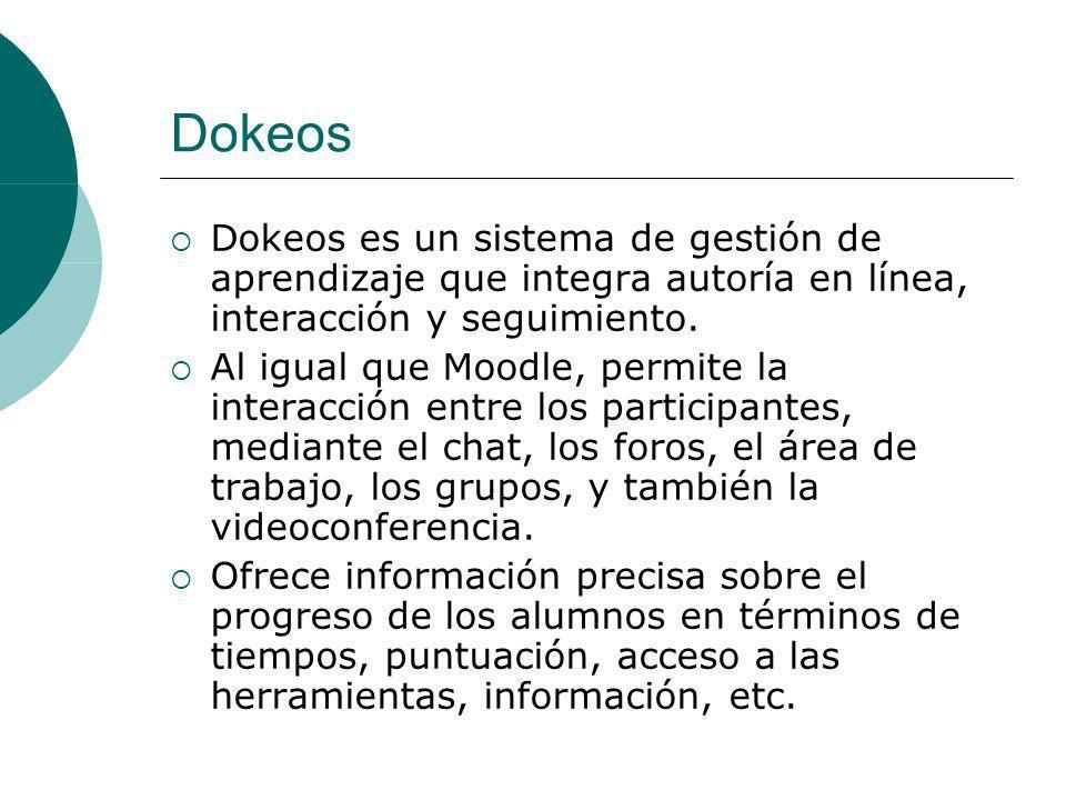 Dokeos Dokeos es un sistema de gestión de aprendizaje que integra autoría en línea, interacción y seguimiento.