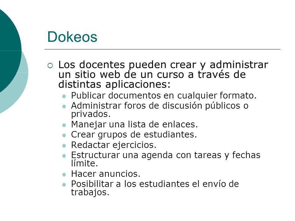 Dokeos Los docentes pueden crear y administrar un sitio web de un curso a través de distintas aplicaciones: Publicar documentos en cualquier formato.