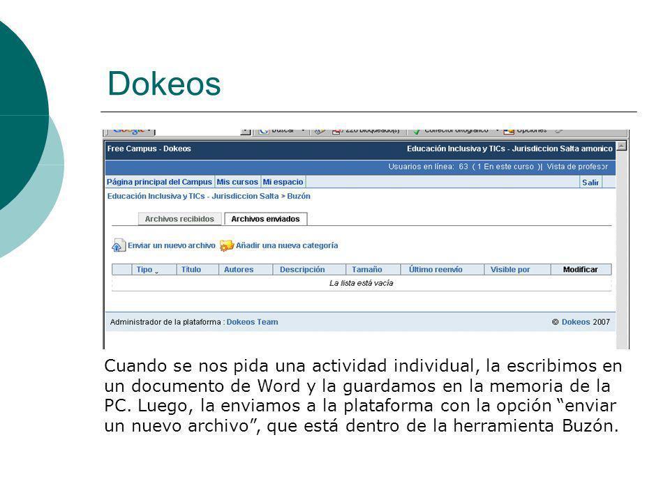 Dokeos Cuando se nos pida una actividad individual, la escribimos en un documento de Word y la guardamos en la memoria de la PC.
