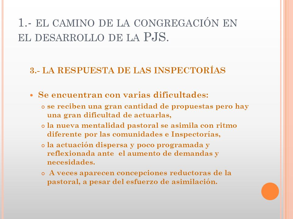 1.- EL CAMINO DE LA CONGREGACIÓN EN EL DESARROLLO DE LA PJS. 3.- LA RESPUESTA DE LAS INSPECTORÍAS Se encuentran con varias dificultades: se reciben un