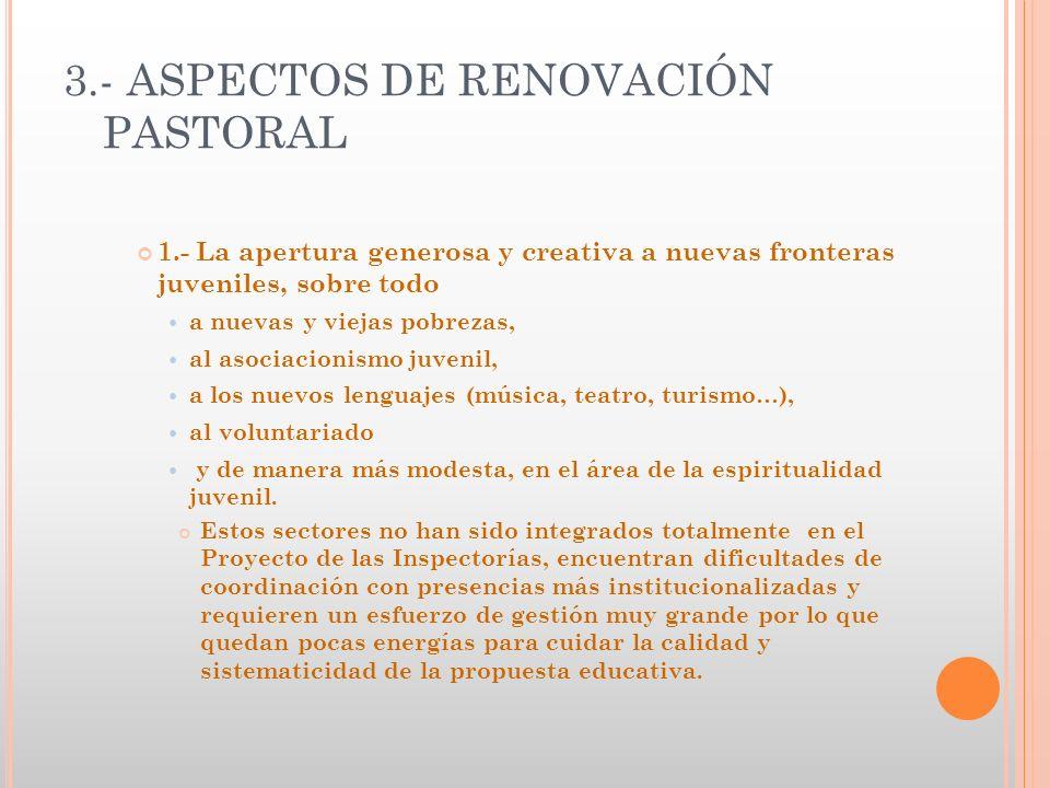 3.- ASPECTOS DE RENOVACIÓN PASTORAL 1.- La apertura generosa y creativa a nuevas fronteras juveniles, sobre todo a nuevas y viejas pobrezas, al asocia