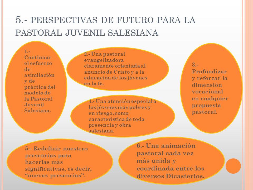 5.- PERSPECTIVAS DE FUTURO PARA LA PASTORAL JUVENIL SALESIANA 2.- Una pastoral evangelizadora claramente orientada al anuncio de Cristo y a la educaci