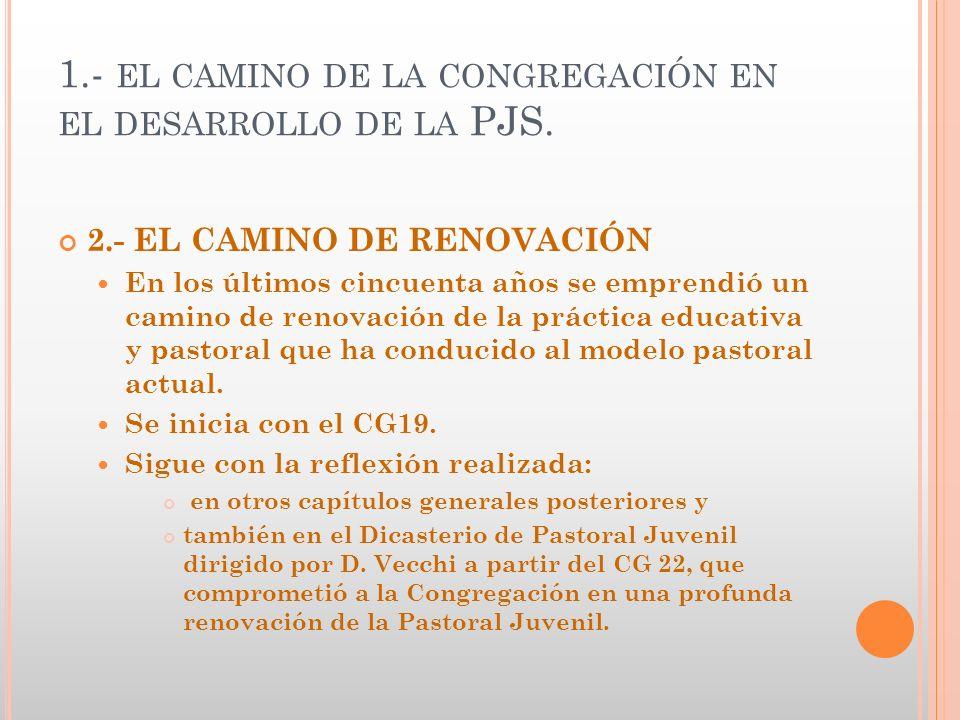 1.- EL CAMINO DE LA CONGREGACIÓN EN EL DESARROLLO DE LA PJS. 2.- EL CAMINO DE RENOVACIÓN En los últimos cincuenta años se emprendió un camino de renov