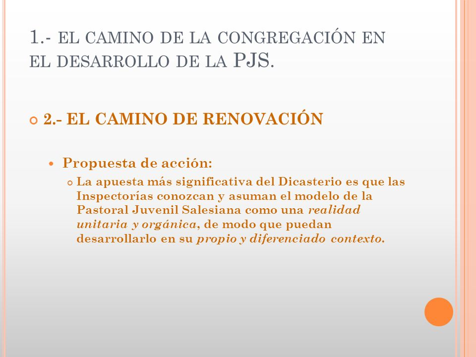 1.- EL CAMINO DE LA CONGREGACIÓN EN EL DESARROLLO DE LA PJS. 2.- EL CAMINO DE RENOVACIÓN Propuesta de acción: La apuesta más significativa del Dicaste