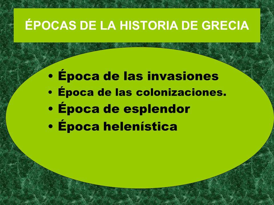 ÉPOCAS DE LA HISTORIA DE GRECIA Época de las invasiones Época de las colonizaciones. Época de esplendor Época helenística