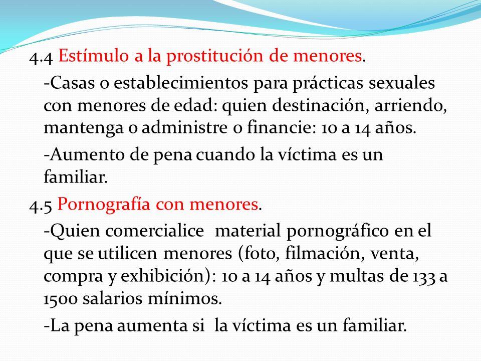 4.4 Estímulo a la prostitución de menores. -Casas o establecimientos para prácticas sexuales con menores de edad: quien destinación, arriendo, manteng