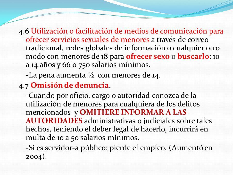 4.6 Utilización o facilitación de medios de comunicación para ofrecer servicios sexuales de menores a través de correo tradicional, redes globales de