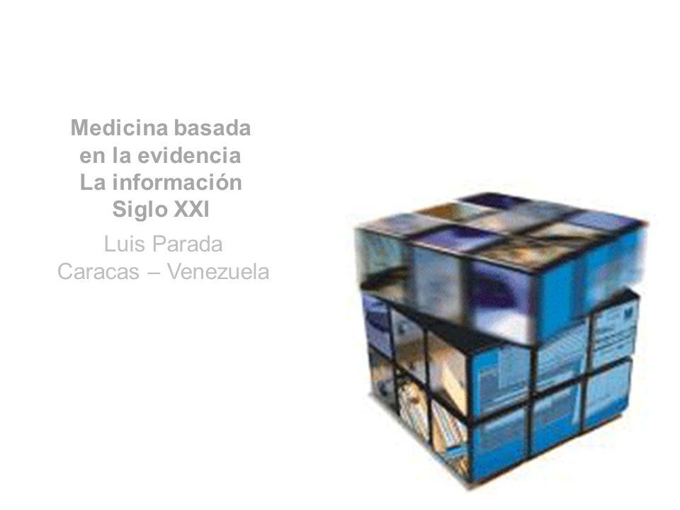 Medicina basada en la evidencia La información Siglo XXI Luis Parada Caracas – Venezuela