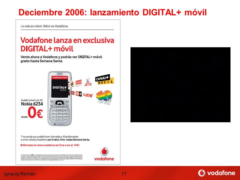 Ignacio Román17 Deciembre 2006: lanzamiento DIGITAL+ móvil