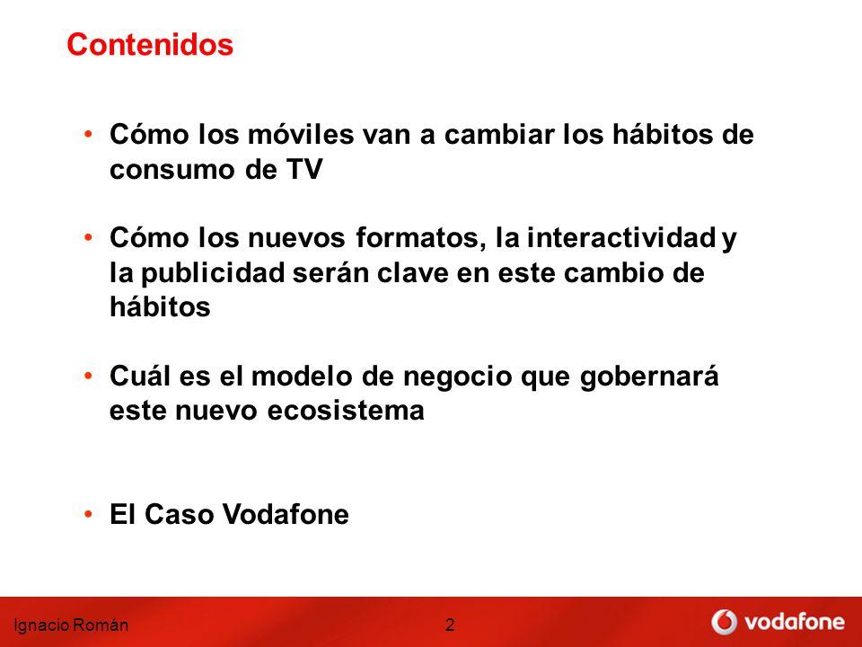 Ignacio Román2 Contenidos Cómo los móviles van a cambiar los hábitos de consumo de TV Cómo los nuevos formatos, la interactividad y la publicidad será