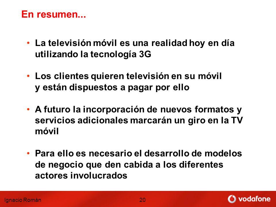Ignacio Román20 En resumen... La televisión móvil es una realidad hoy en día utilizando la tecnología 3G Los clientes quieren televisión en su móvil y