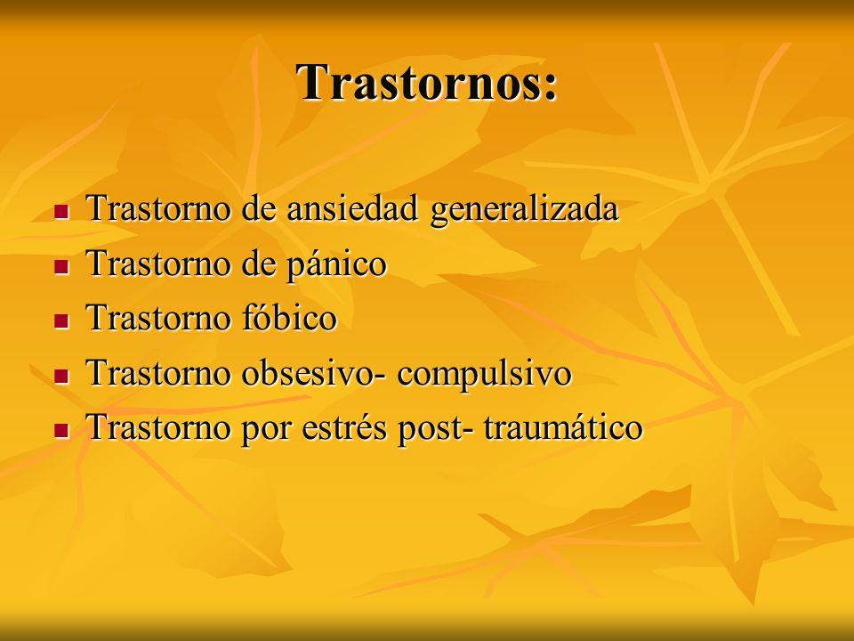 Trastornos: Trastorno de ansiedad generalizada Trastorno de ansiedad generalizada Trastorno de pánico Trastorno de pánico Trastorno fóbico Trastorno f
