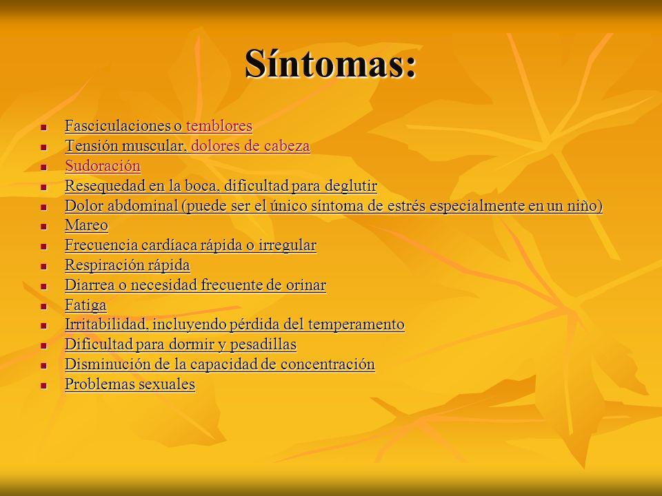 Síntomas: Fasciculaciones o temblores Fasciculaciones o temblorestemblores Tensión muscular, dolores de cabeza Tensión muscular, dolores de cabezadolo