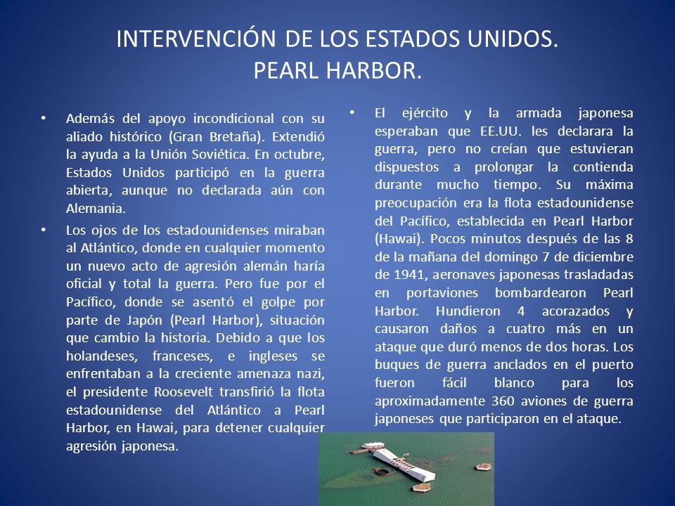 INTERVENCIÓN DE LOS ESTADOS UNIDOS. PEARL HARBOR. Además del apoyo incondicional con su aliado histórico (Gran Bretaña). Extendió la ayuda a la Unión