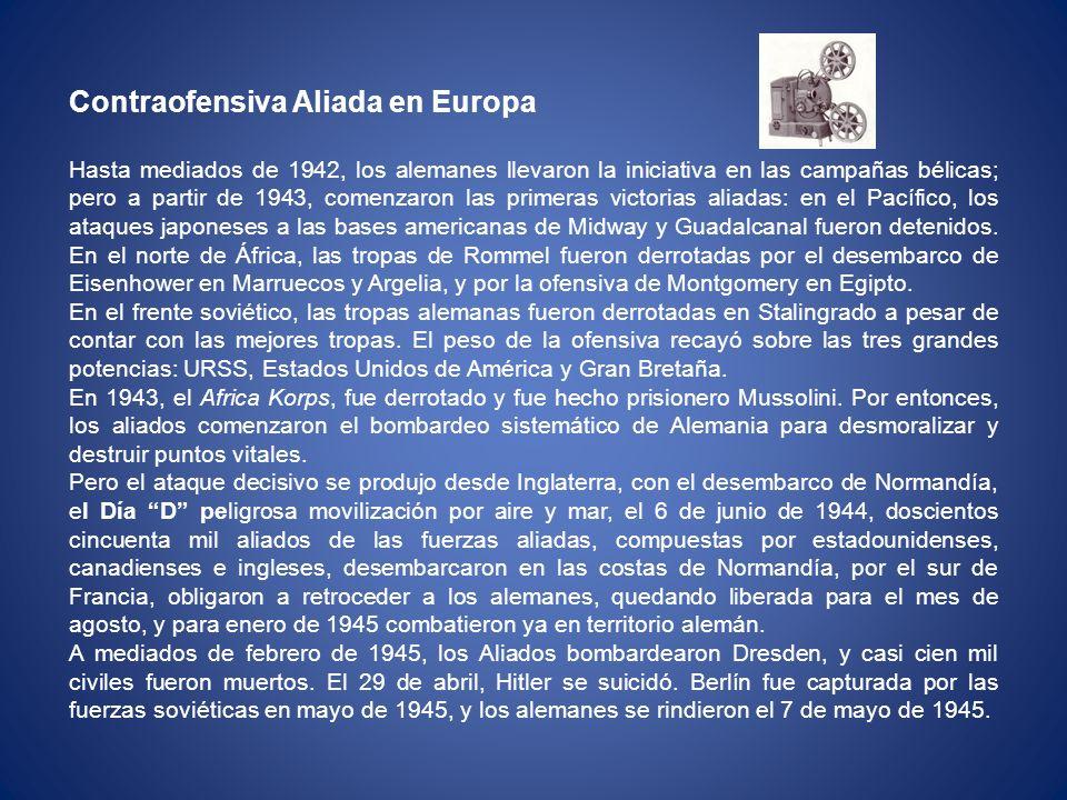 Contraofensiva Aliada en Europa Hasta mediados de 1942, los alemanes llevaron la iniciativa en las campañas bélicas; pero a partir de 1943, comenzaron