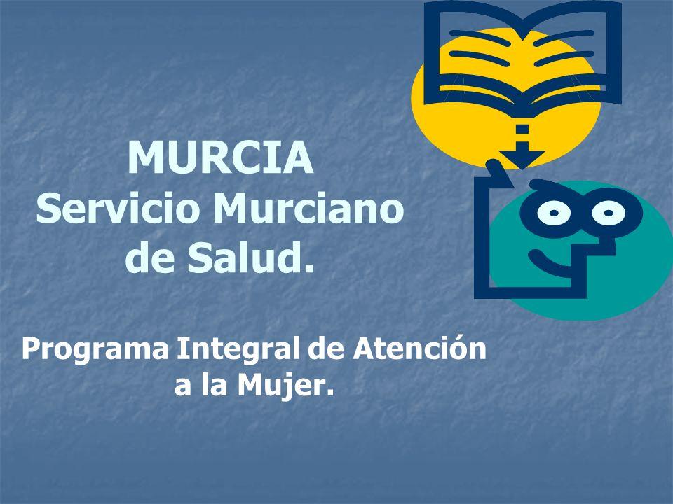 MURCIA Servicio Murciano de Salud. Programa Integral de Atención a la Mujer.