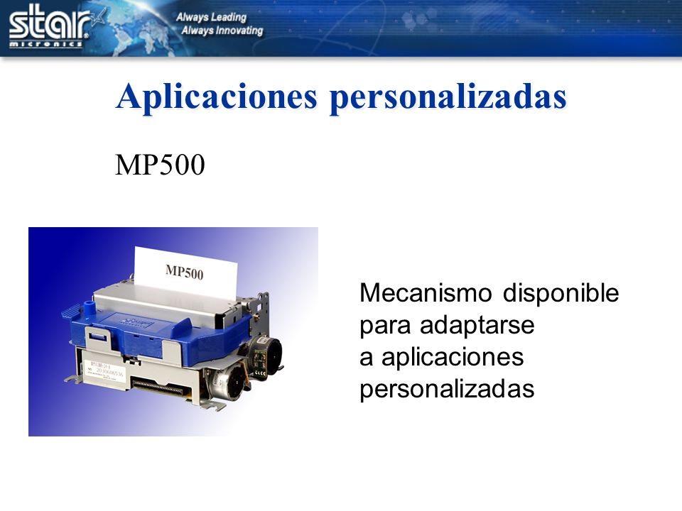 Aplicaciones personalizadas MP500 Mecanismo disponible para adaptarse a aplicaciones personalizadas