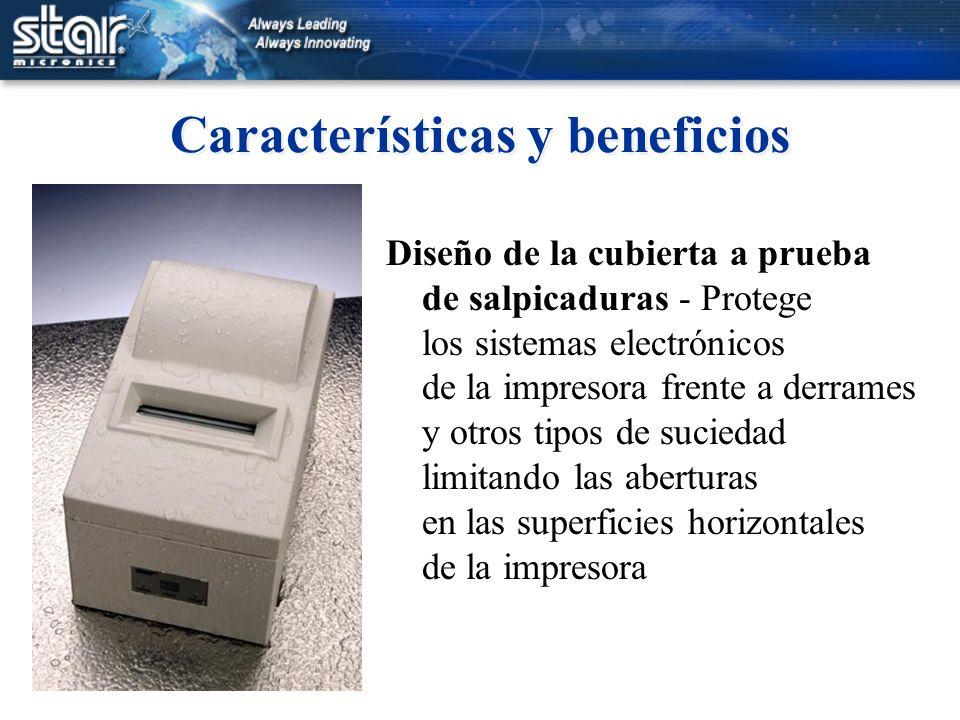 Características y beneficios Diseño de la cubierta a prueba de salpicaduras - Protege los sistemas electrónicos de la impresora frente a derrames y ot