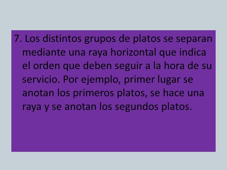 7. Los distintos grupos de platos se separan mediante una raya horizontal que indica el orden que deben seguir a la hora de su servicio. Por ejemplo,