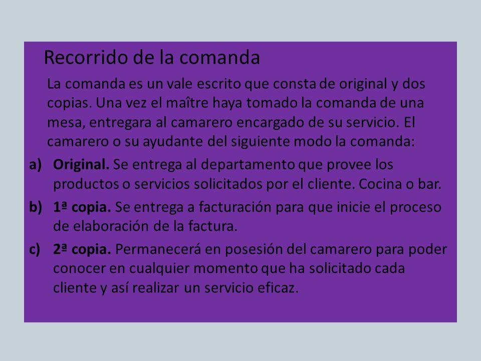 Recorrido de la comanda La comanda es un vale escrito que consta de original y dos copias. Una vez el maître haya tomado la comanda de una mesa, entre