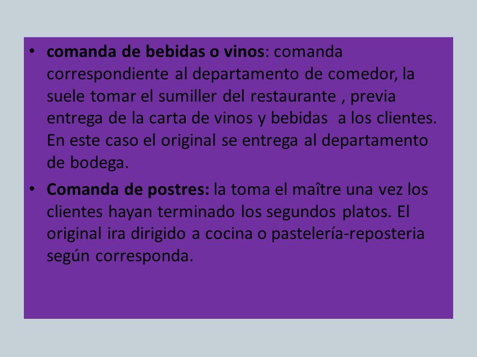 comanda de bebidas o vinos: comanda correspondiente al departamento de comedor, la suele tomar el sumiller del restaurante, previa entrega de la carta