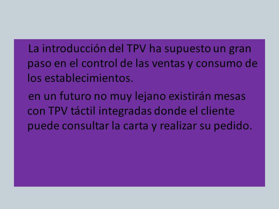 La introducción del TPV ha supuesto un gran paso en el control de las ventas y consumo de los establecimientos. en un futuro no muy lejano existirán m