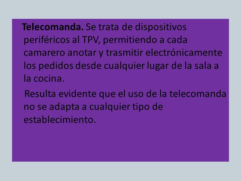 Telecomanda. Se trata de dispositivos periféricos al TPV, permitiendo a cada camarero anotar y trasmitir electrónicamente los pedidos desde cualquier