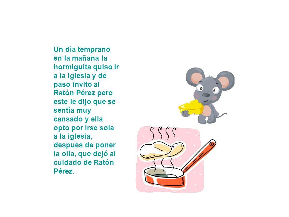 Hasta que pasó el Ratón Pérez, que la supo enamorar tan fina y delicadamente, que la hormiguita le dio su manita negra. Vivían como tortolitas, y tan