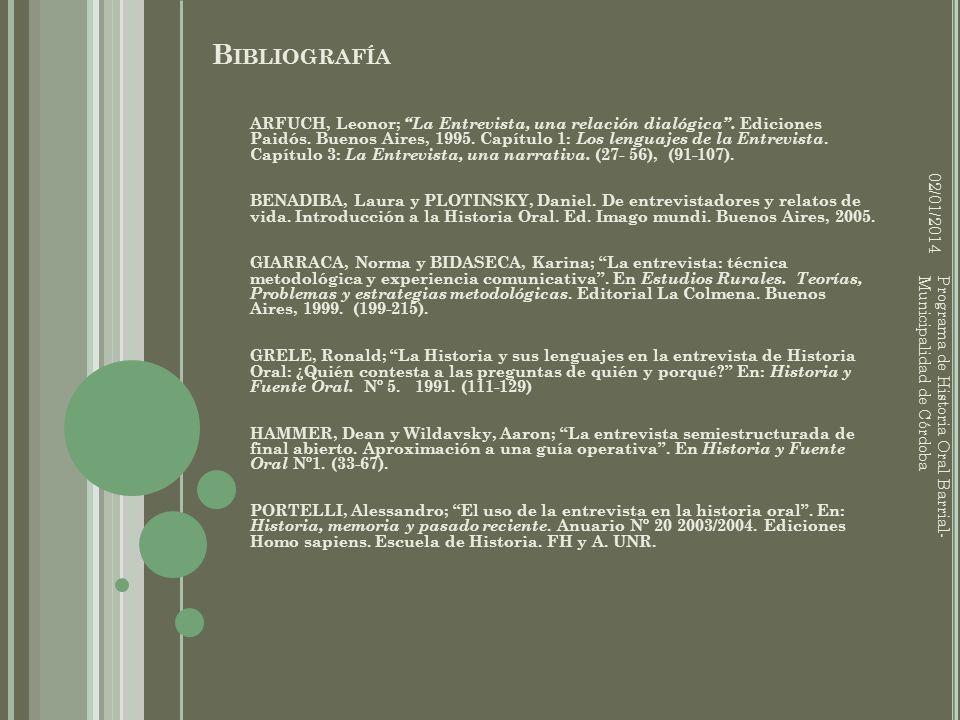 B IBLIOGRAFÍA ARFUCH, Leonor; La Entrevista, una relación dialógica. Ediciones Paidós. Buenos Aires, 1995. Capítulo 1: Los lenguajes de la Entrevista.