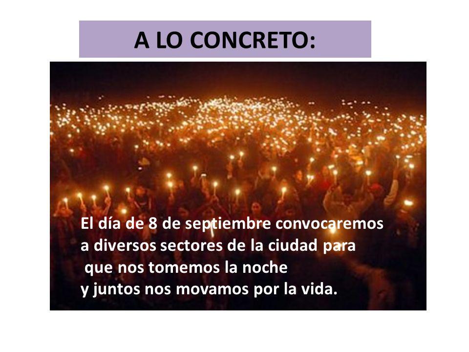 A LO CONCRETO: El día de 8 de septiembre convocaremos a diversos sectores de la ciudad para que nos tomemos la noche y juntos nos movamos por la vida.