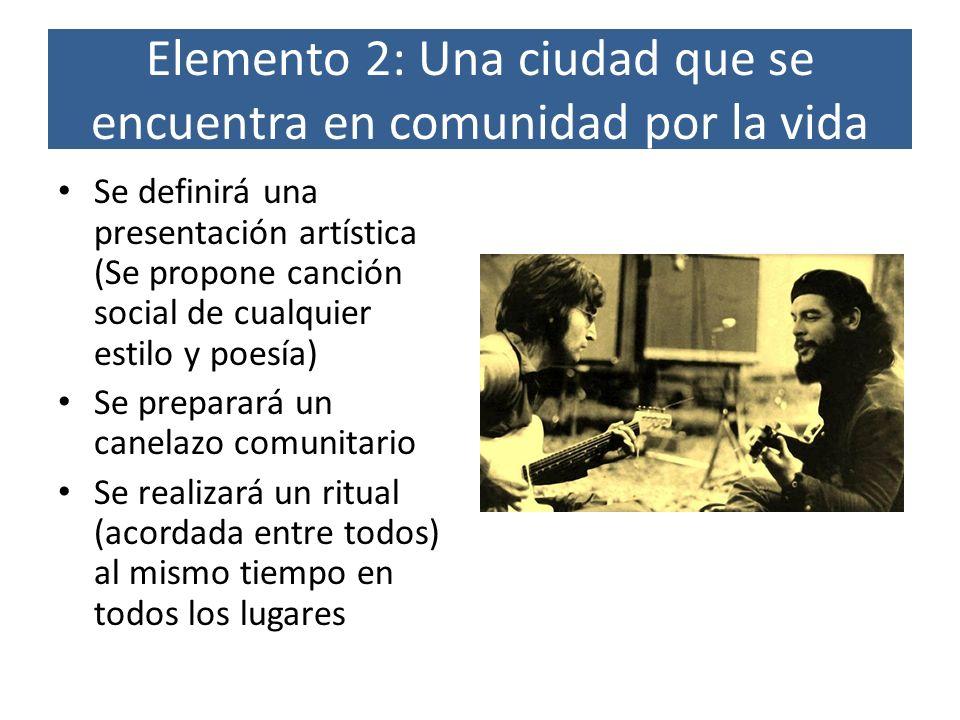 Elemento 2: Una ciudad que se encuentra en comunidad por la vida Se definirá una presentación artística (Se propone canción social de cualquier estilo