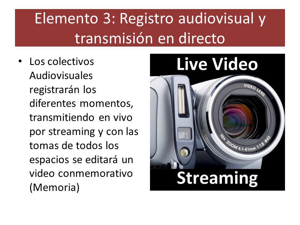 Elemento 3: Registro audiovisual y transmisión en directo Los colectivos Audiovisuales registrarán los diferentes momentos, transmitiendo en vivo por streaming y con las tomas de todos los espacios se editará un video conmemorativo (Memoria)