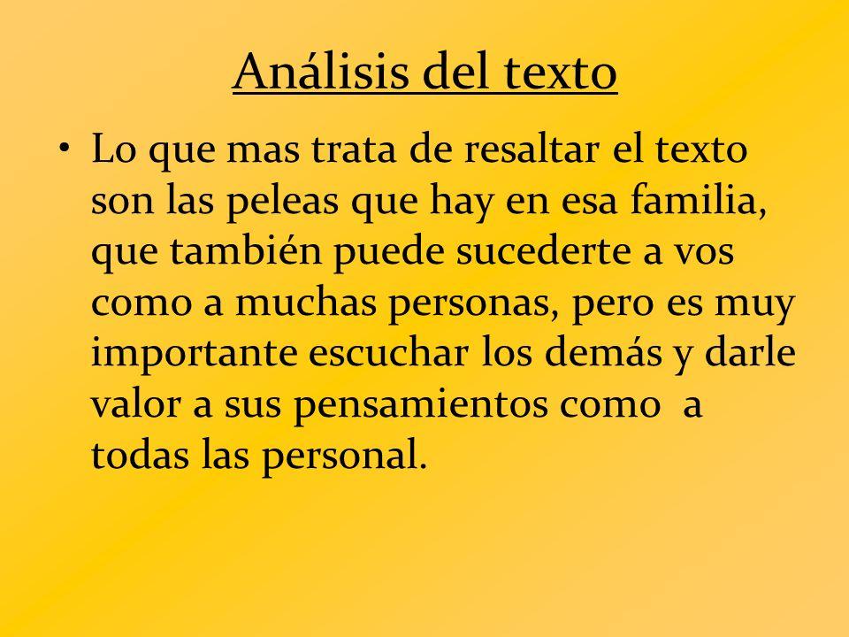 Análisis del texto Lo que mas trata de resaltar el texto son las peleas que hay en esa familia, que también puede sucederte a vos como a muchas person