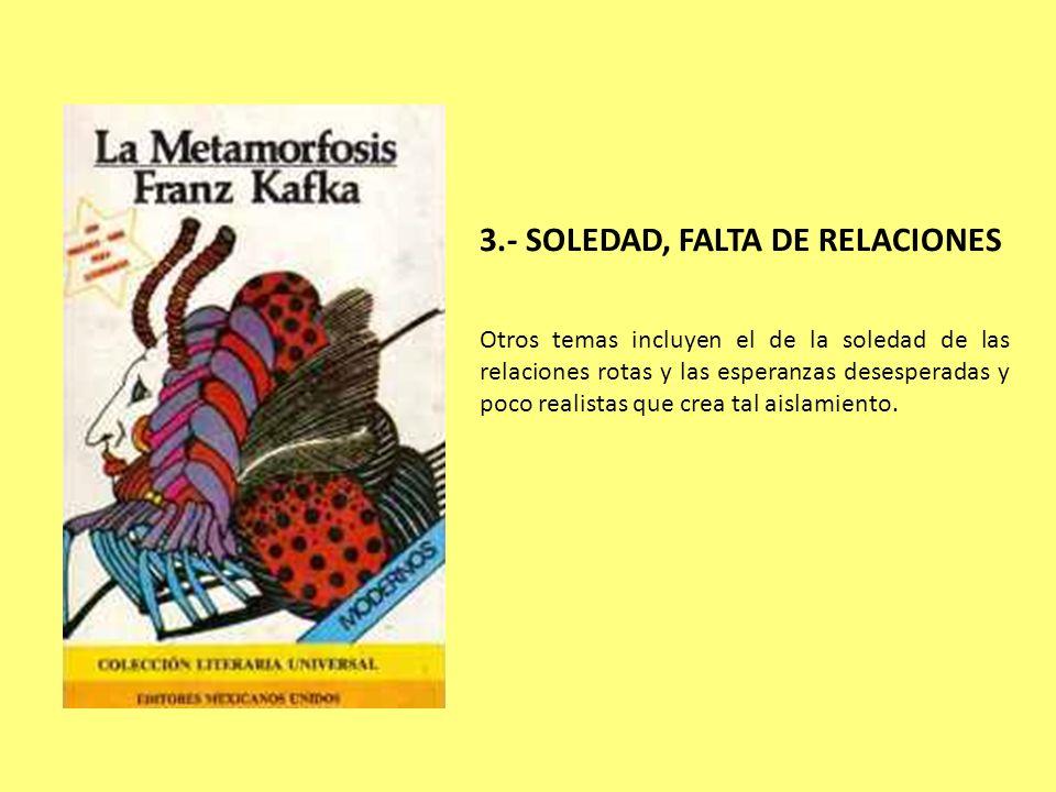 3.- SOLEDAD, FALTA DE RELACIONES Otros temas incluyen el de la soledad de las relaciones rotas y las esperanzas desesperadas y poco realistas que crea
