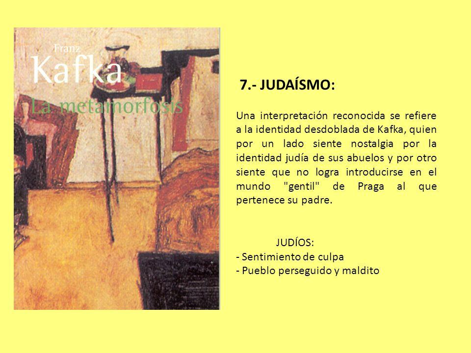7.- JUDAÍSMO: Una interpretación reconocida se refiere a la identidad desdoblada de Kafka, quien por un lado siente nostalgia por la identidad judía d