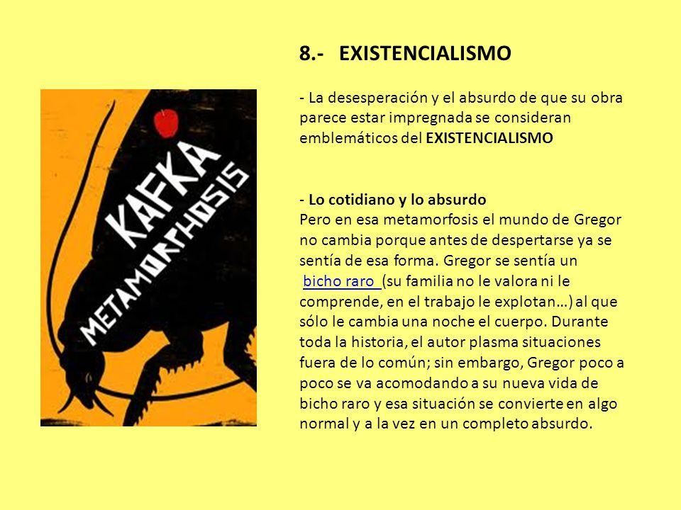 8.- EXISTENCIALISMO - La desesperación y el absurdo de que su obra parece estar impregnada se consideran emblemáticos del EXISTENCIALISMO - Lo cotidia