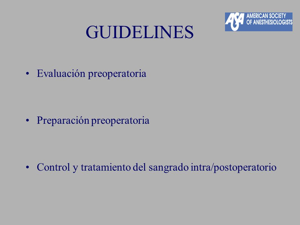 GUIDELINES Evaluación preoperatoria Preparación preoperatoria Control y tratamiento del sangrado intra/postoperatorio