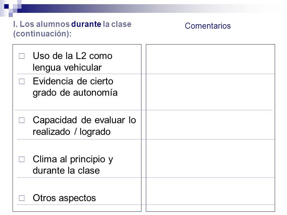 Uso de la L2 como lengua vehicular Evidencia de cierto grado de autonomía Capacidad de evaluar lo realizado / logrado Clima al principio y durante la