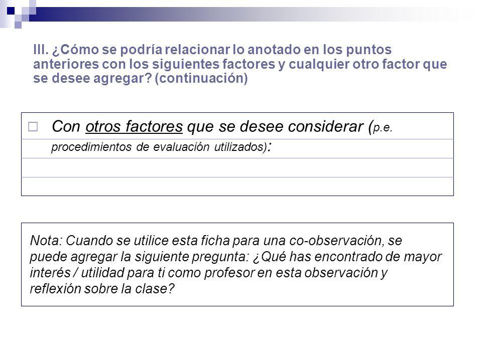 III. ¿Cómo se podría relacionar lo anotado en los puntos anteriores con los siguientes factores y cualquier otro factor que se desee agregar? (continu
