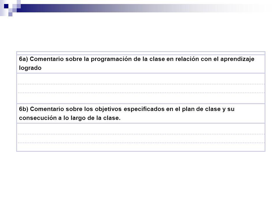 6a) Comentario sobre la programación de la clase en relación con el aprendizaje logrado 6b) Comentario sobre los objetivos especificados en el plan de